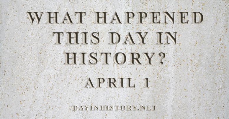 What happened this day in history April 1