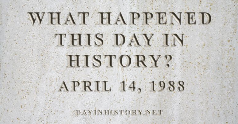 What happened this day in history April 14, 1988