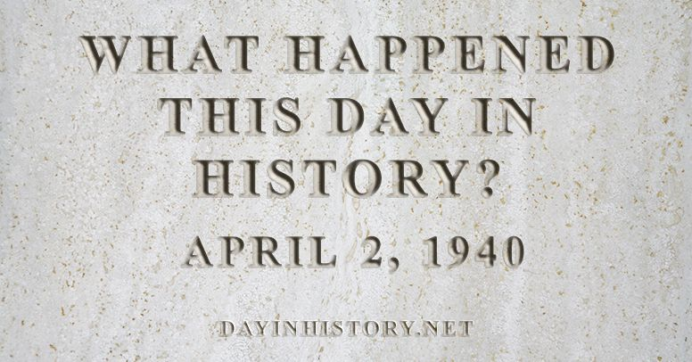 What happened this day in history April 2, 1940