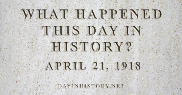 What happened this day in history April 21, 1918