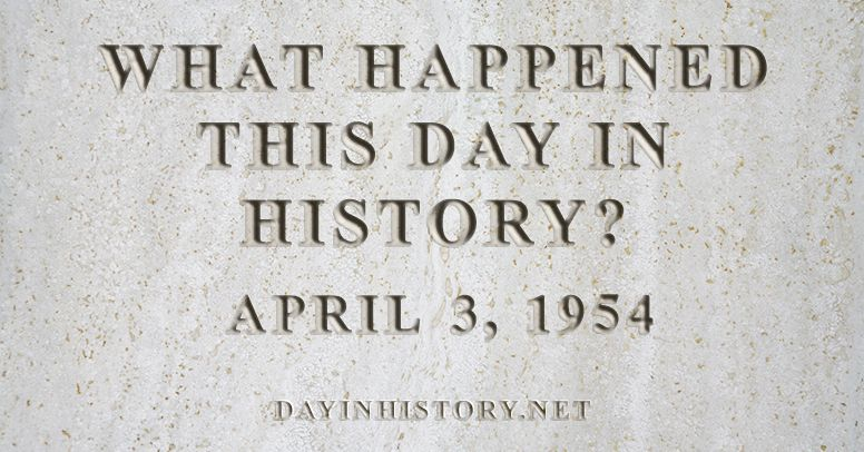 What happened this day in history April 3, 1954