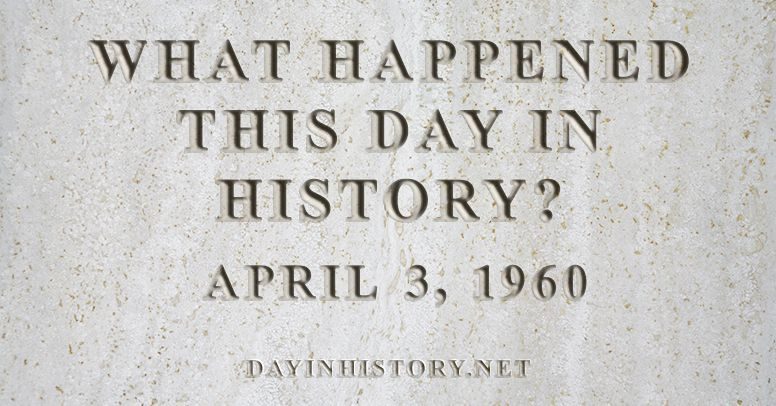 What happened this day in history April 3, 1960