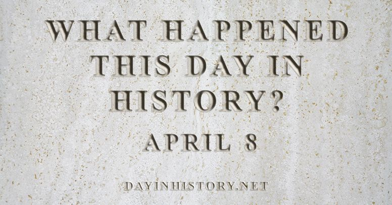 What happened this day in history April 8