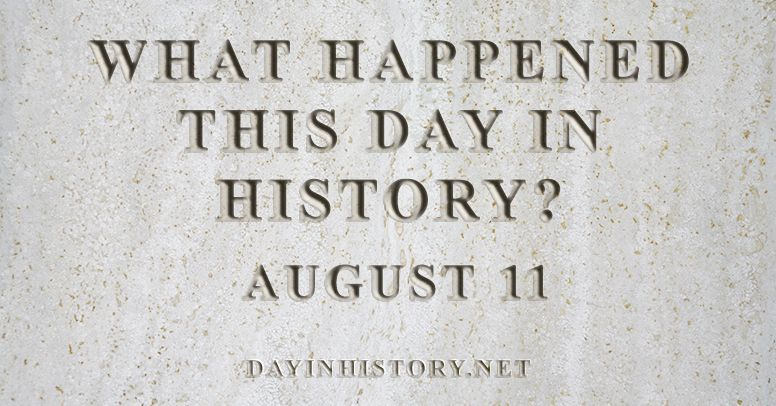 What happened this day in history August 11
