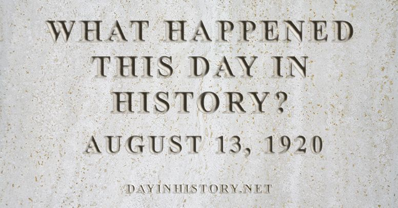 What happened this day in history August 13, 1920