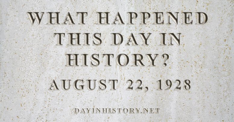 What happened this day in history August 22, 1928