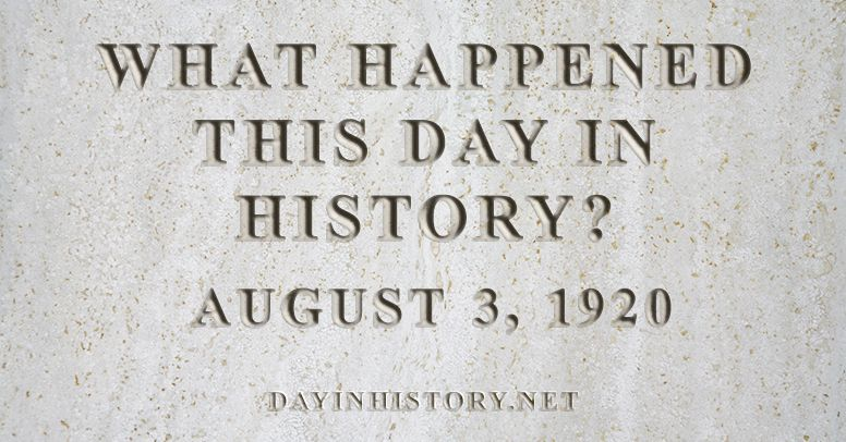 What happened this day in history August 3, 1920
