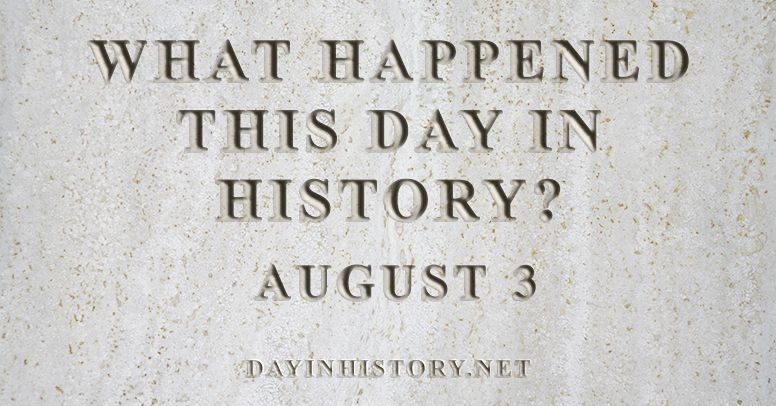 What happened this day in history August 3