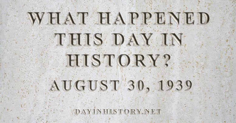 What happened this day in history August 30, 1939