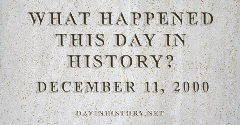 What happened this day in history December 11, 2000