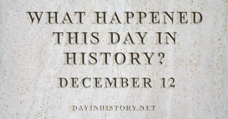 What happened this day in history December 12