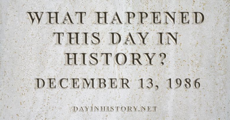 What happened this day in history December 13, 1986