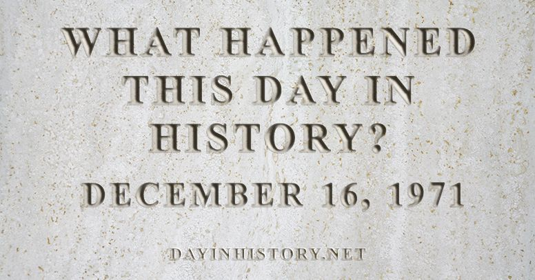 What happened this day in history December 16, 1971
