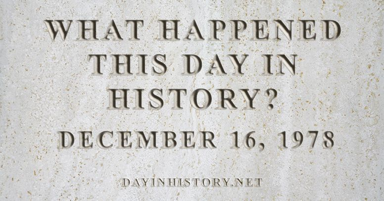 What happened this day in history December 16, 1978
