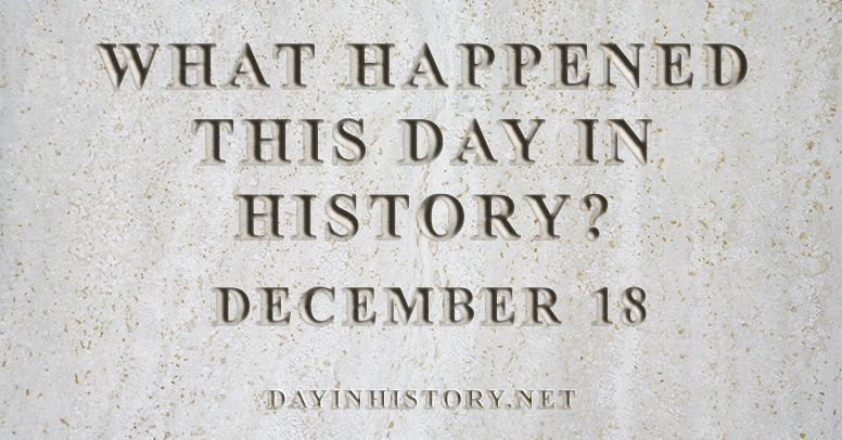 What happened this day in history December 18