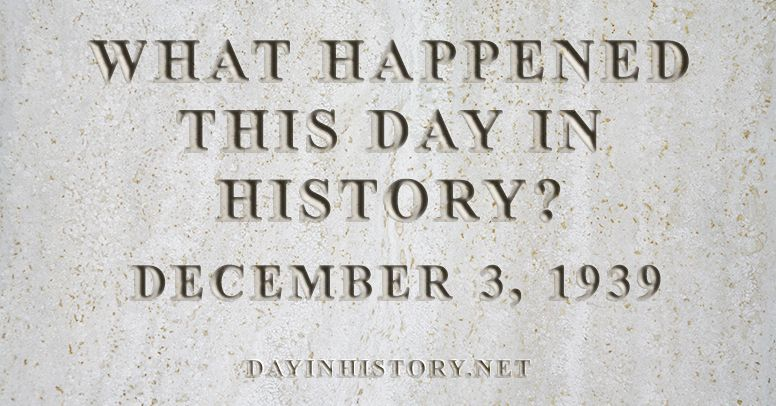 What happened this day in history December 3, 1939