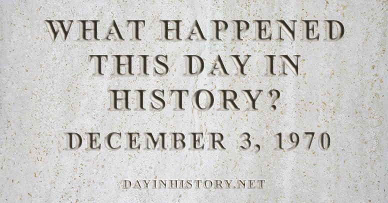 What happened this day in history December 3, 1970