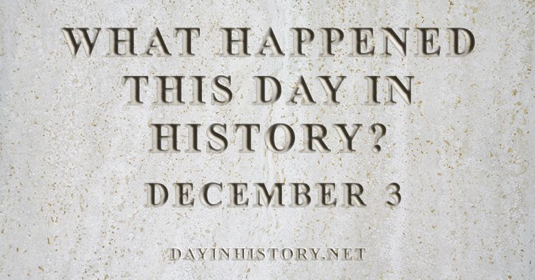 What happened this day in history December 3