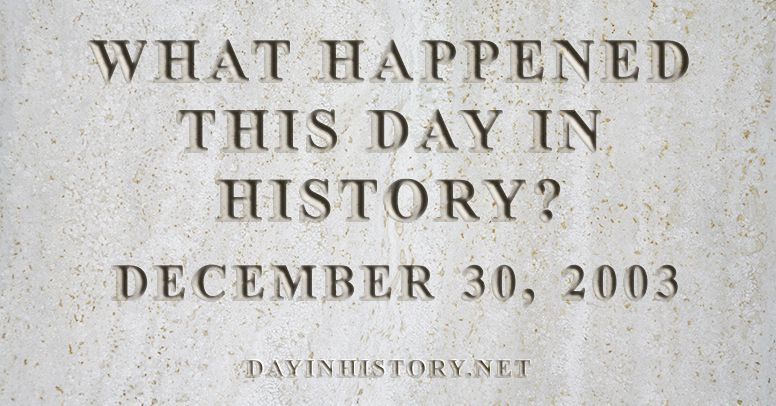 What happened this day in history December 30, 2003