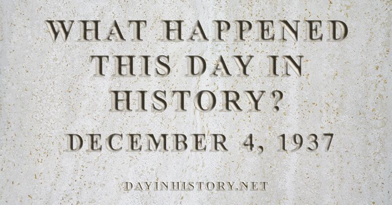 What happened this day in history December 4, 1937