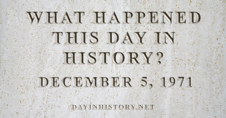What happened this day in history December 5, 1971