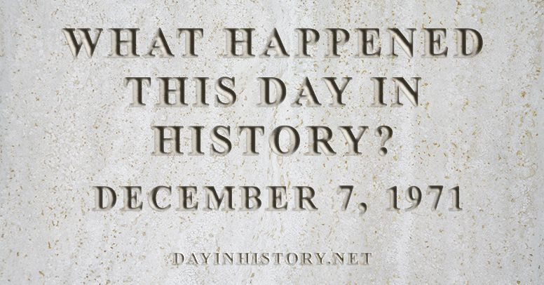 What happened this day in history December 7, 1971
