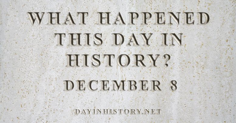 What happened this day in history December 8
