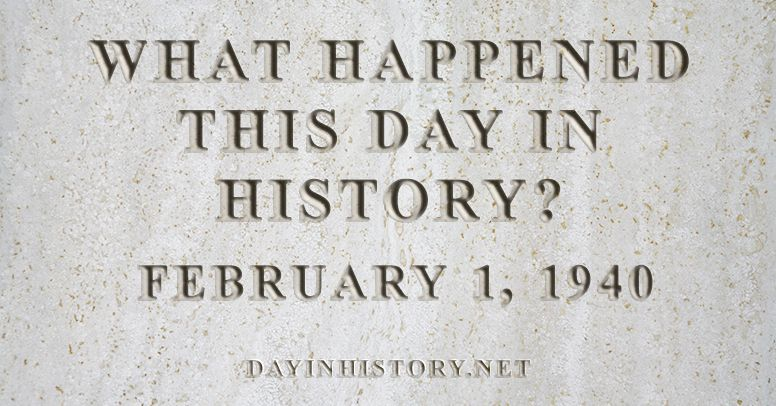 What happened this day in history February 1, 1940