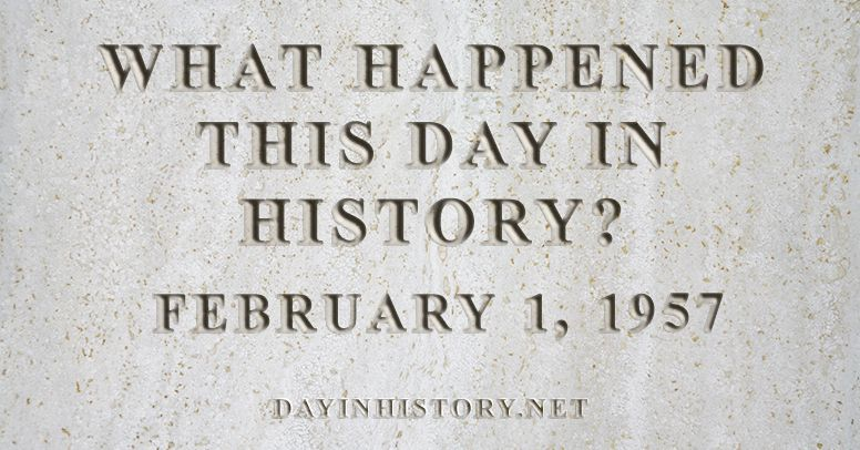 What happened this day in history February 1, 1957