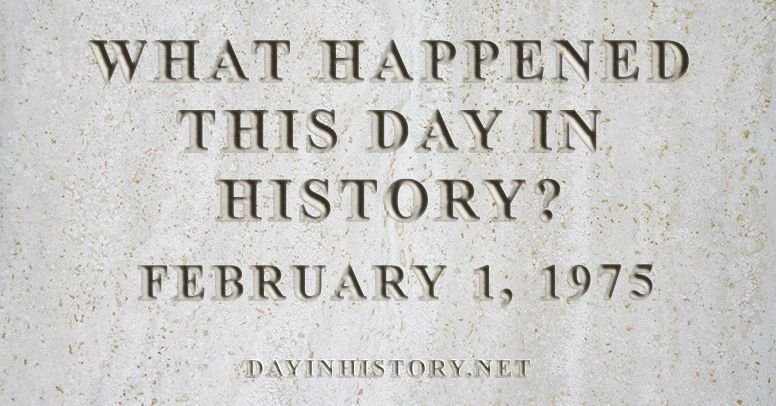 What happened this day in history February 1, 1975