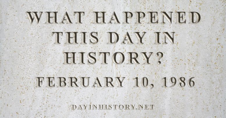 What happened this day in history February 10, 1986