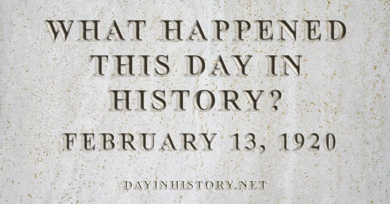 What happened this day in history February 13, 1920