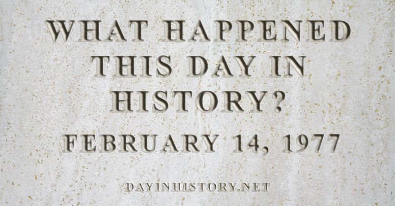 What happened this day in history February 14, 1977