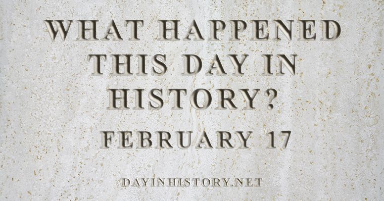 What happened this day in history February 17