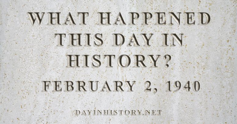 What happened this day in history February 2, 1940