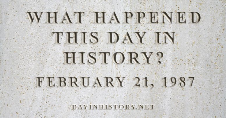 What happened this day in history February 21, 1987