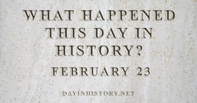 What happened this day in history February 23