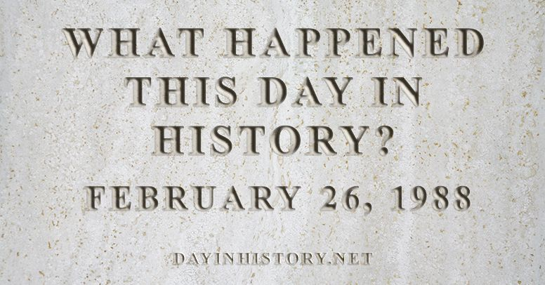 What happened this day in history February 26, 1988