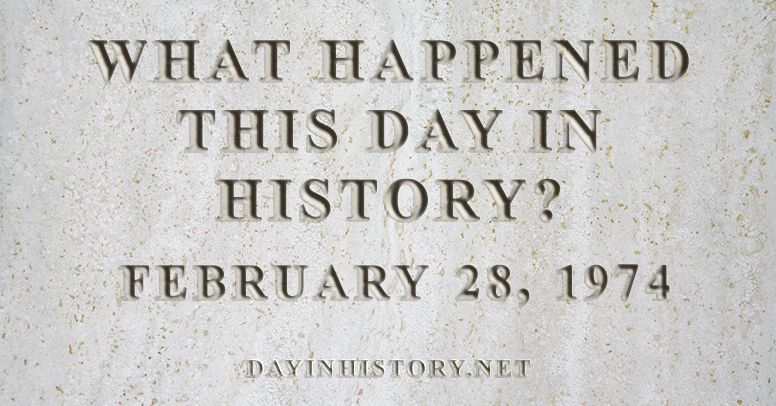 What happened this day in history February 28, 1974