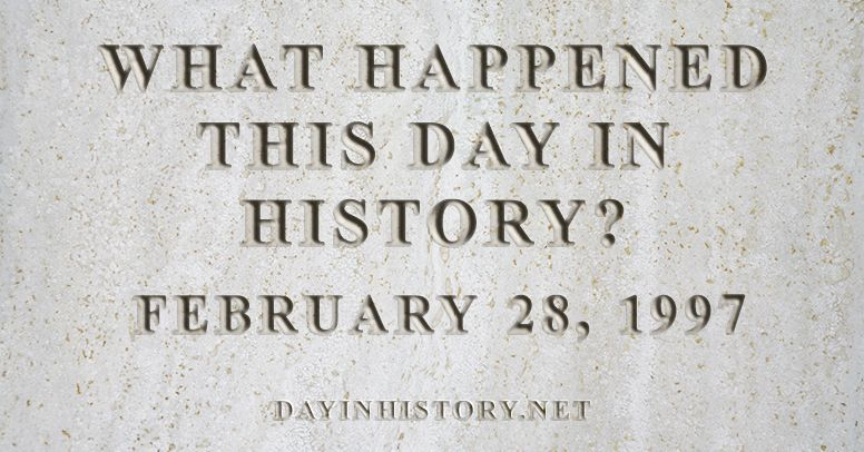 What happened this day in history February 28, 1997