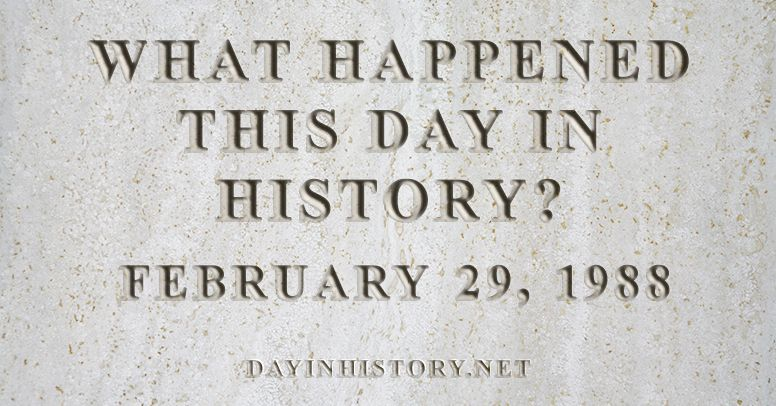 What happened this day in history February 29, 1988