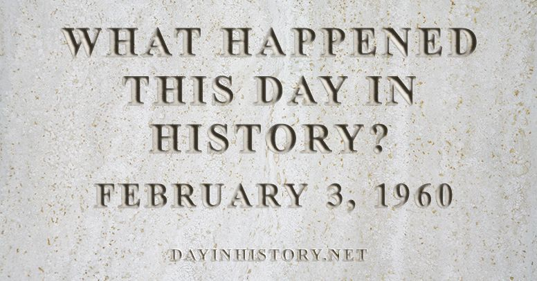 What happened this day in history February 3, 1960