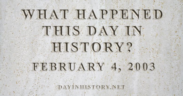 What happened this day in history February 4, 2003