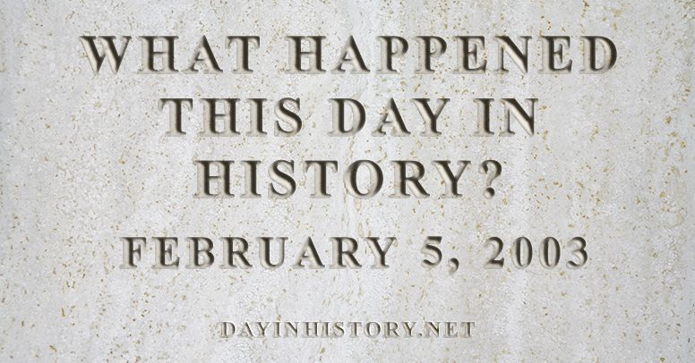 What happened this day in history February 5, 2003