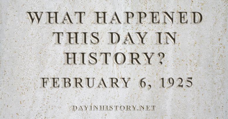 What happened this day in history February 6, 1925