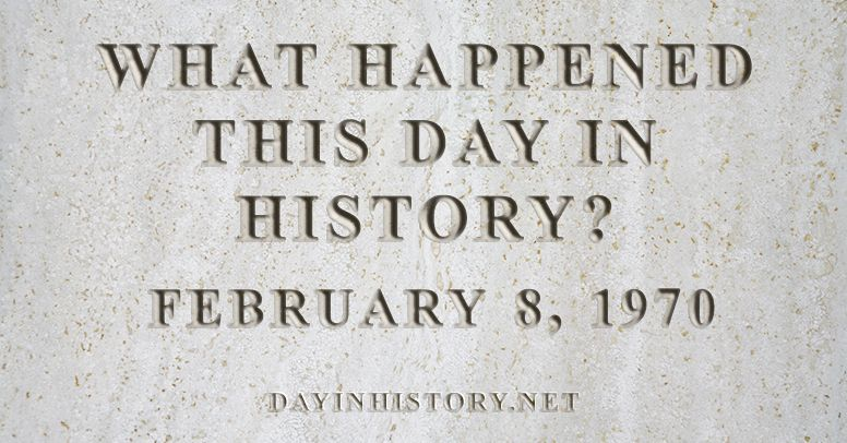 What happened this day in history February 8, 1970