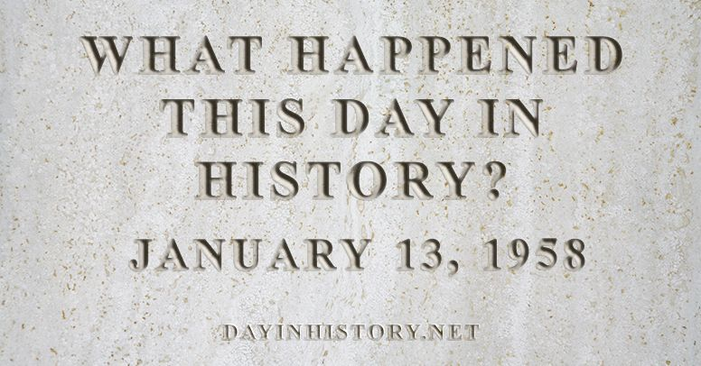 What happened this day in history January 13, 1958