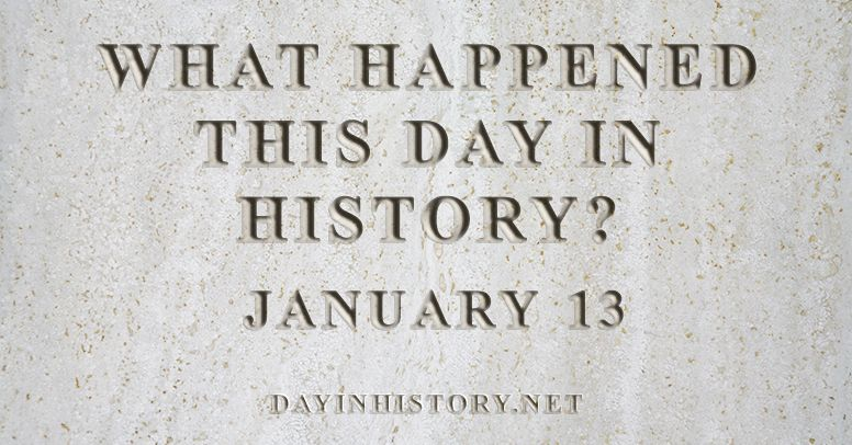 What happened this day in history January 13