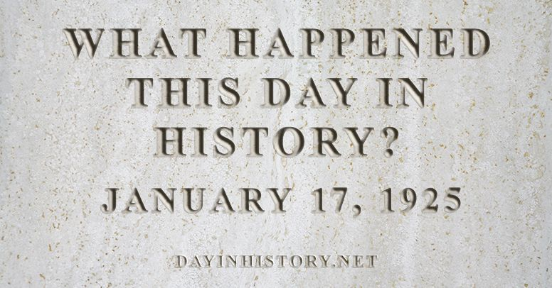 What happened this day in history January 17, 1925