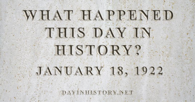 What happened this day in history January 18, 1922